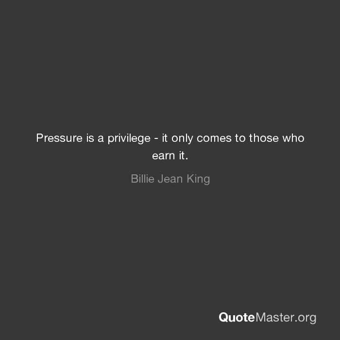 Pressure Is A Privilege It Only Comes To Those Who Earn It Billie