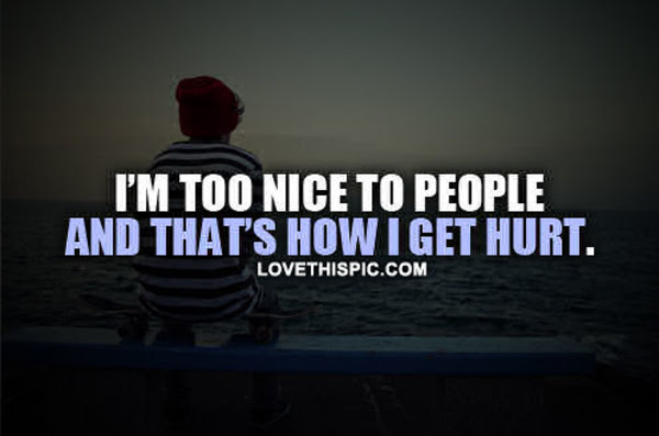 Top 100+ Being Too Nice To People Quotes - good quotes
