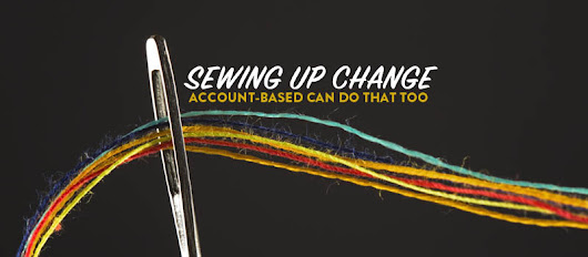 Sewing Up Change Management with Account-Based Everything