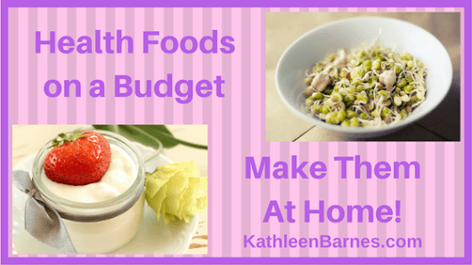 Health Foods on a Budget: Make Them at Home! – KathleenBarnes.com