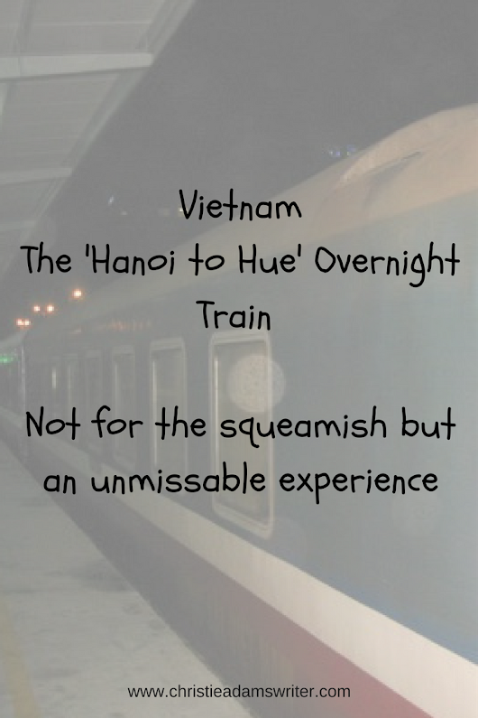 Vietnam - The Hanoi to Hue Overnight Train - Not for the squeamish but an unmissable experience - Christie Adams Writer