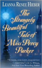 The Strangely Beautiful Tale of Miss Percy Parker by Leanna Renee Hieber: Book Cover