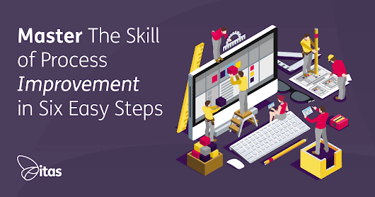 Master The Skill of Process Improvement in Six Easy Steps | itas