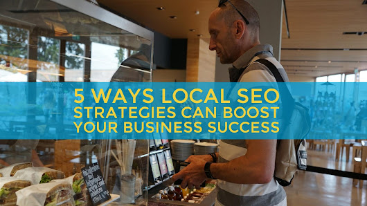 5 Ways Local SEO Strategies Can Boost Your Business Success