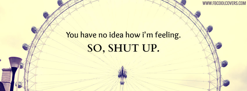 You Have No Idea Quotes Facebook Cover Photos Quotes Fb Covers