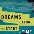 Book Review: Dreams Before the Start of Time