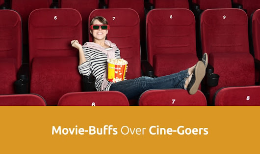 Advantages Movie lovers Have Over Random Cine-Goers in Life