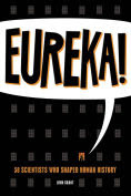 Title: Eureka!: 50 Scientists Who Shaped Human History, Author: John Grant