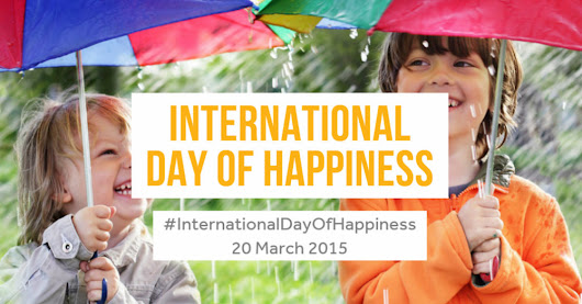International Day of Happiness: 20 March 2015