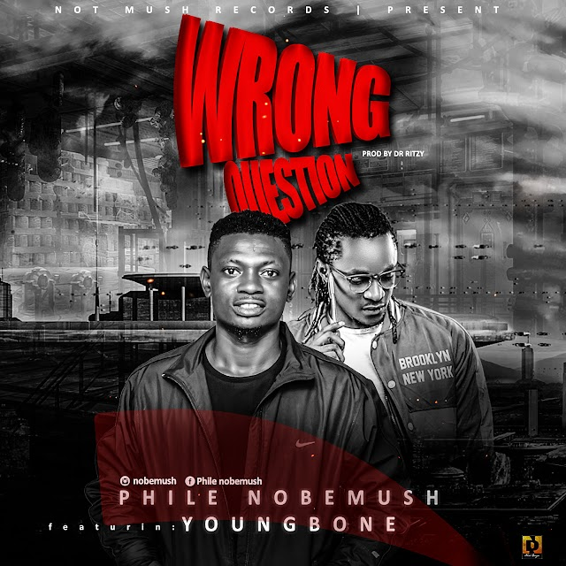 MUSIC: Phile Nobemush Ft Youngbone - Wrong Question