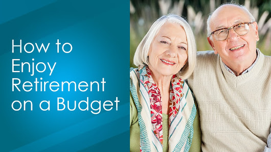 How to Enjoy Retirement on a Budget  | Ashar Group