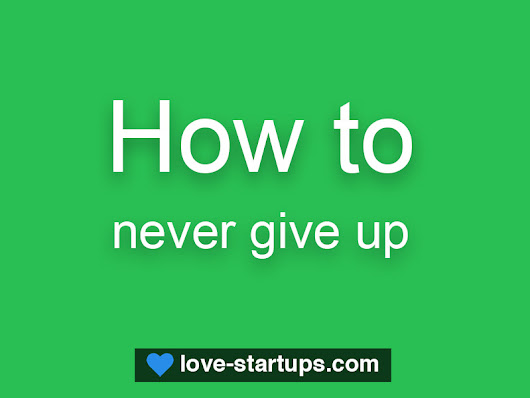 How to never give up? - love-startups