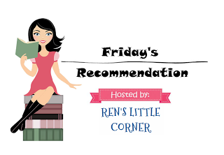 Friday's Recommendation hosted by Ren's Little Corner