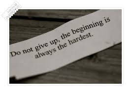 Do Not Give Up The Beginning Is Always The Hardest Beginning