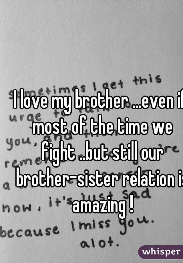 I Love My Brother Even If Most Of The Time We Fight But Still