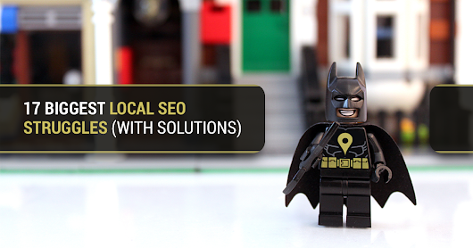 17 Common Local SEO Struggles, Solved