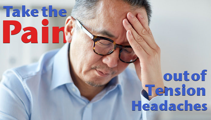 Take the Pain out of Tension Headaches with Chiropractic ...