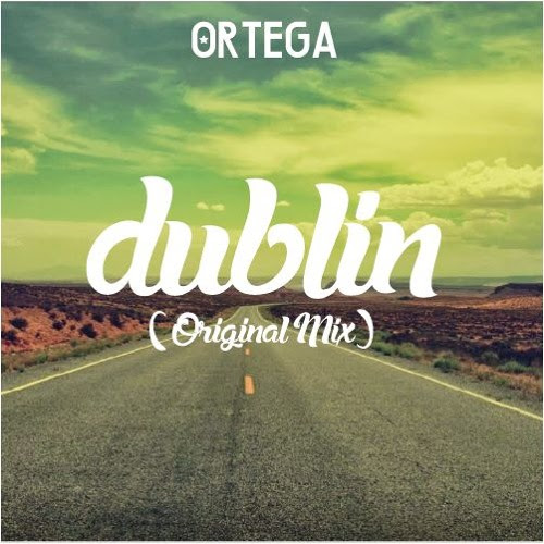 Dublín (Original Mix) by Ortega