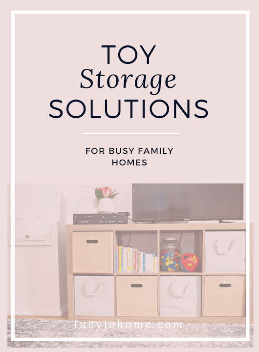 Toy Storage Solutions for Busy Family Homes - Lucy Jo Home