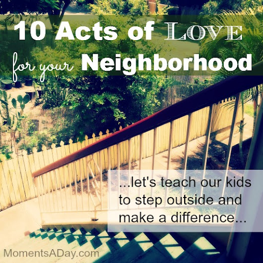 10 Acts of Love for Your Neighborhood - Moments A Day