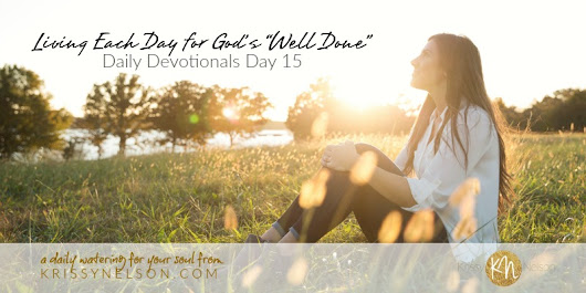 "Living Each Day for God's ""Well Done"" - Krissy Nelson"