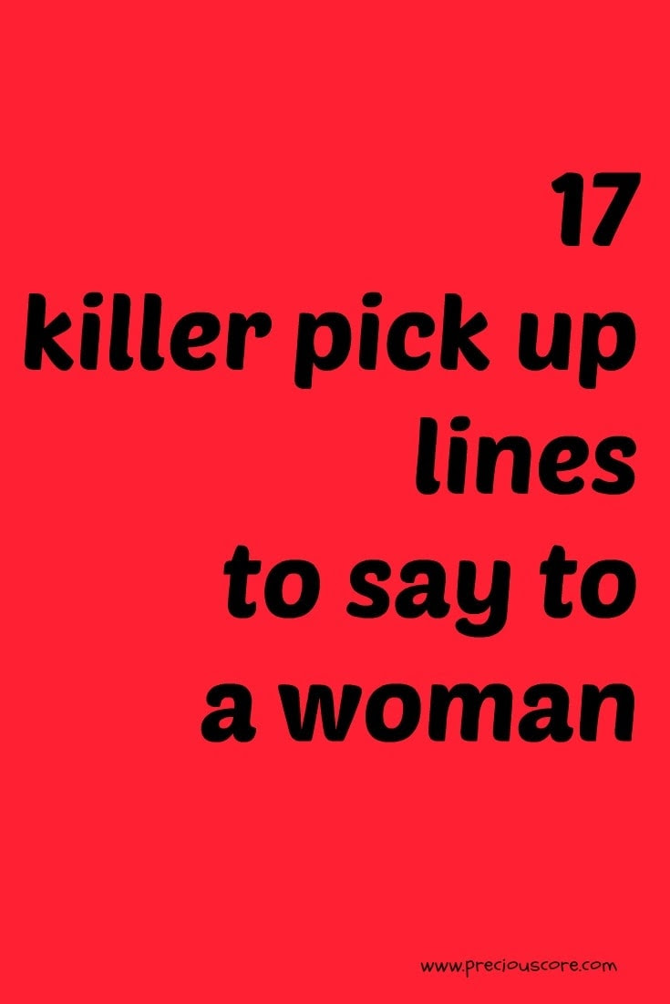 17 Killer Pick Up Lines To Say To A Woman Precious Core