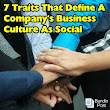 7 Traits That Define A Company's Business Culture As Social