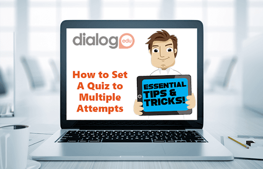 Tips and Tricks – How to Set a Quiz to Multiple Attempts | dialogEDU