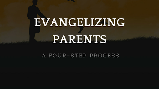 A Four-step Process For Evangelizing Parents | The Religion Teacher | Catholic Religious Education