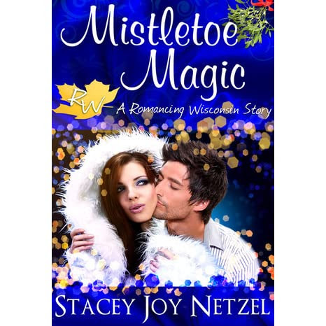 Mistletoe Magic (Romancing Wisconsin Series, #2) by Stacey Joy Netzel — Reviews, Discussion, Bookclubs, Lists