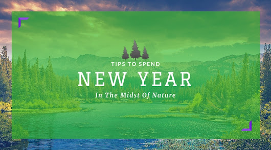 Tips To Spend New Year In The Midst Of Nature