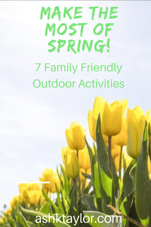 Make the Most of Spring: 7 Family Friendly Outdoor Activities -
