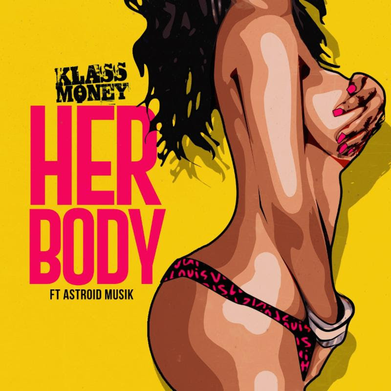 [Single] @KlassMoney 'Her Body' Ft. Astroid Musik