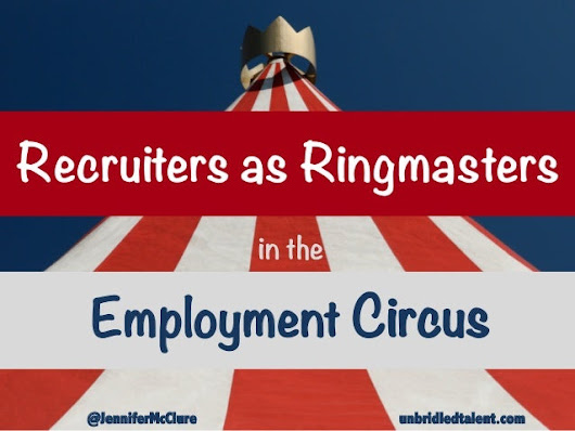 Recruiters As Ringmasters In The Greatest Show On Earth
