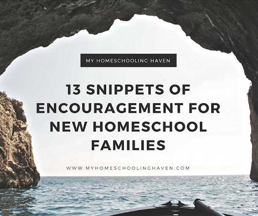 Homeschool Mamas Share 13 Snippets of Encouragement For New Homeschool Families | Homeschool | Welcome | My Homeschooling Haven