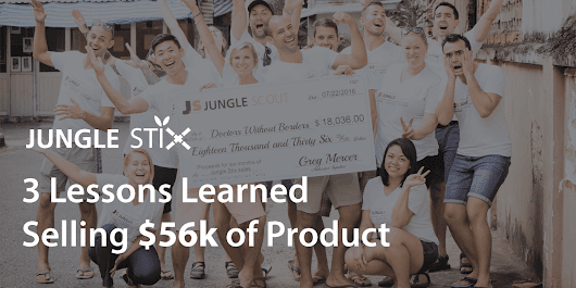 3 Lessons Learned Selling $56K of Jungle Stix, in Just 7 Months