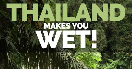 Thailand Makes You Wet! (And Why You'll Love Every Minute!)