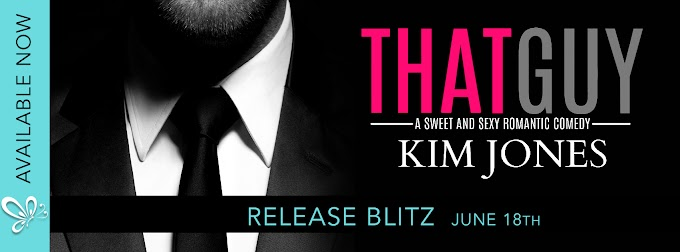 THAT GUY by Kim Jones @authorkimjones @jennw23 #NewRelease #Excerpt #TheUnratedBookshelf