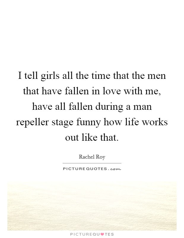 I Tell Girls All The Time That The Men That Have Fallen In Love