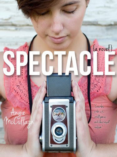 Spectacle (A Young Adult Novel) by Angie McCullagh