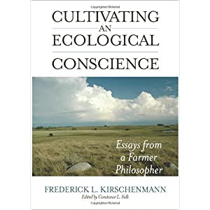 Cultivating an Ecological Conscience: Essays from a Farmer Philosopher (Culture of the Land)