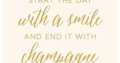 Start The Day With A Smile And End It With Champagne Graphic Arts
