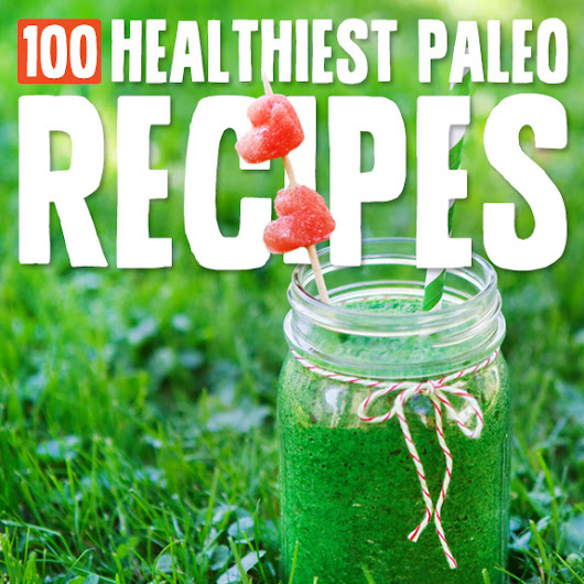 100 Healthiest Paleo Diet Recipes of All-Time | Paleo Grubs