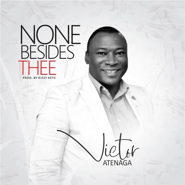 GOSPEL MUSIC: Victor Atenaga – None Besides Thee