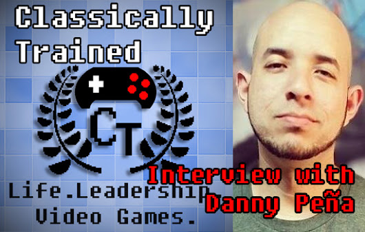 Podcast EP 31: Danny Peña of Gamertag Radio - ClassicallyTrained.net