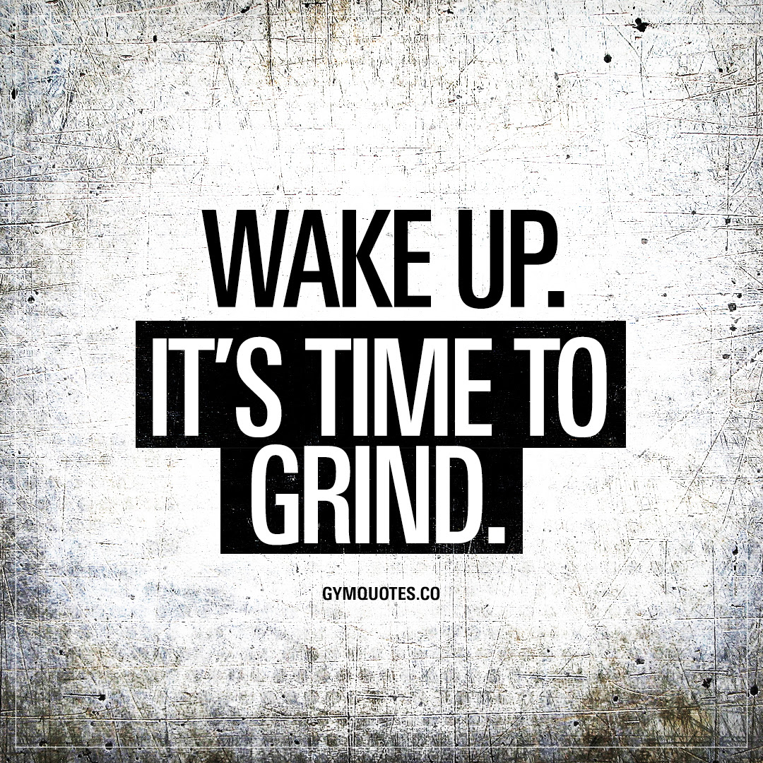 Wake Up Its Time To Grind The Best Workout And Gym Quotes