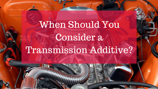 When Should You Use a Transmission Additive? | Nitro 9