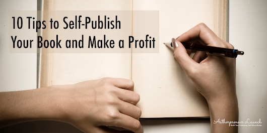 10 Tips to Self-Publish Your Book and Make a Profit