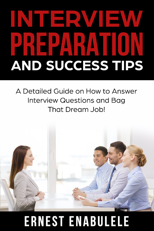Interview Preparation and Success Tips: A Detailed Guide on How to Answer Interview Questions and Bag That Dream Job!