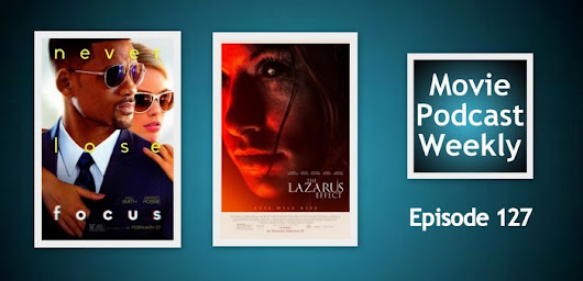 Movie Podcast Weekly Ep. 127: Focus (2015) and The Lazarus Effect (2015) and the Loss of Leonard Nimoy